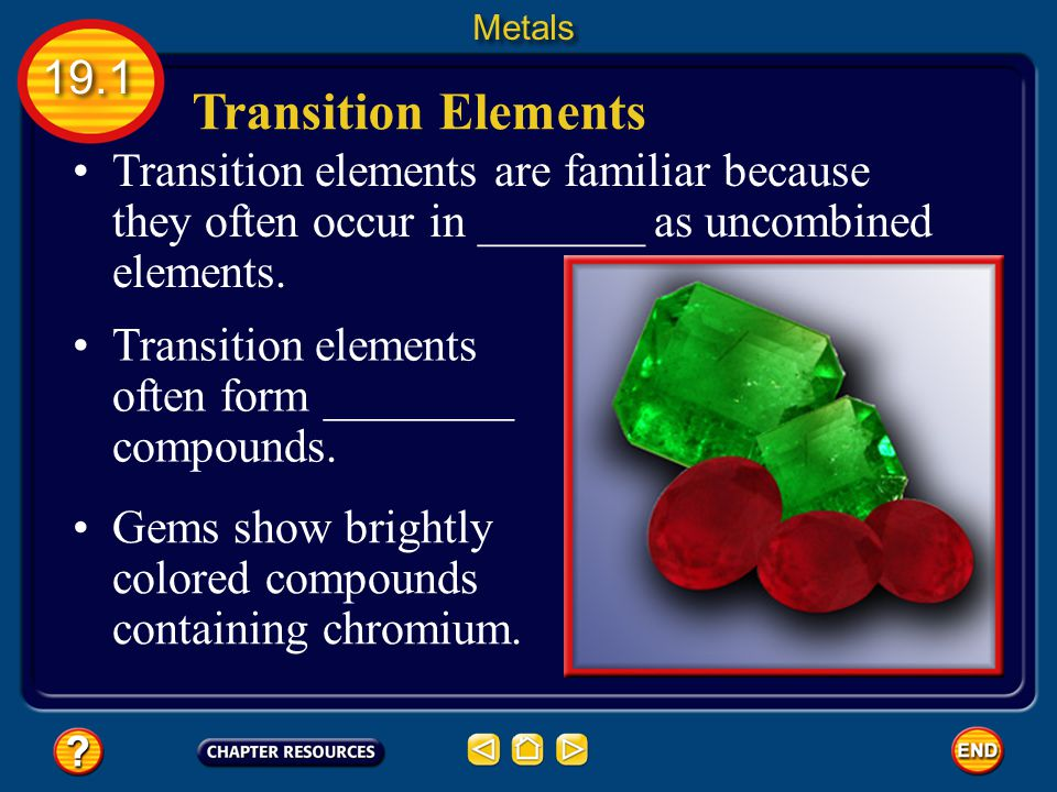 Metals 19.1. Transition Elements. Transition elements are familiar because they often occur in _______ as uncombined elements.