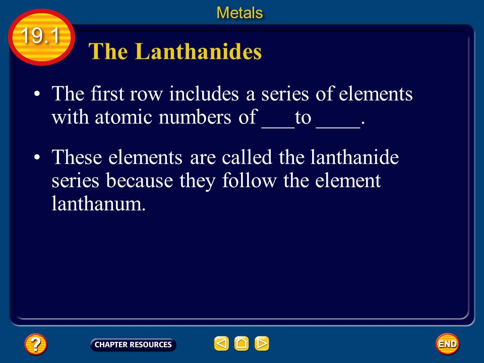 Metals 19.1. The Lanthanides. The first row includes a series of elements with atomic numbers of ___to ____.