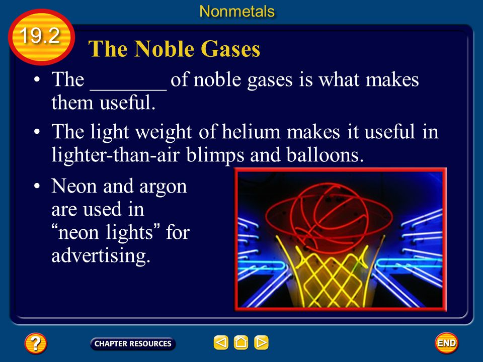 Nonmetals 19.2. The Noble Gases. The _______ of noble gases is what makes them useful.
