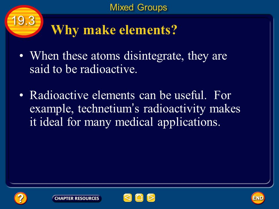 Mixed Groups 19.3. Why make elements When these atoms disintegrate, they are said to be radioactive.