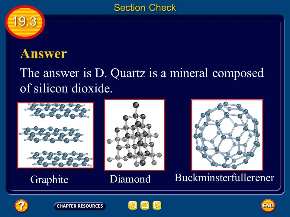 Section Check 19.3. Answer. The answer is D. Quartz is a mineral composed of silicon dioxide. Buckminsterfullerener.