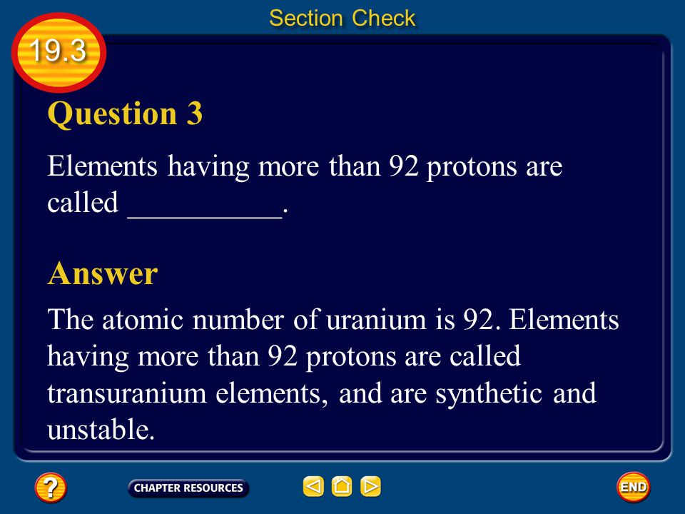 Section Check 19.3. Question 3. Elements having more than 92 protons are called __________. Answer.