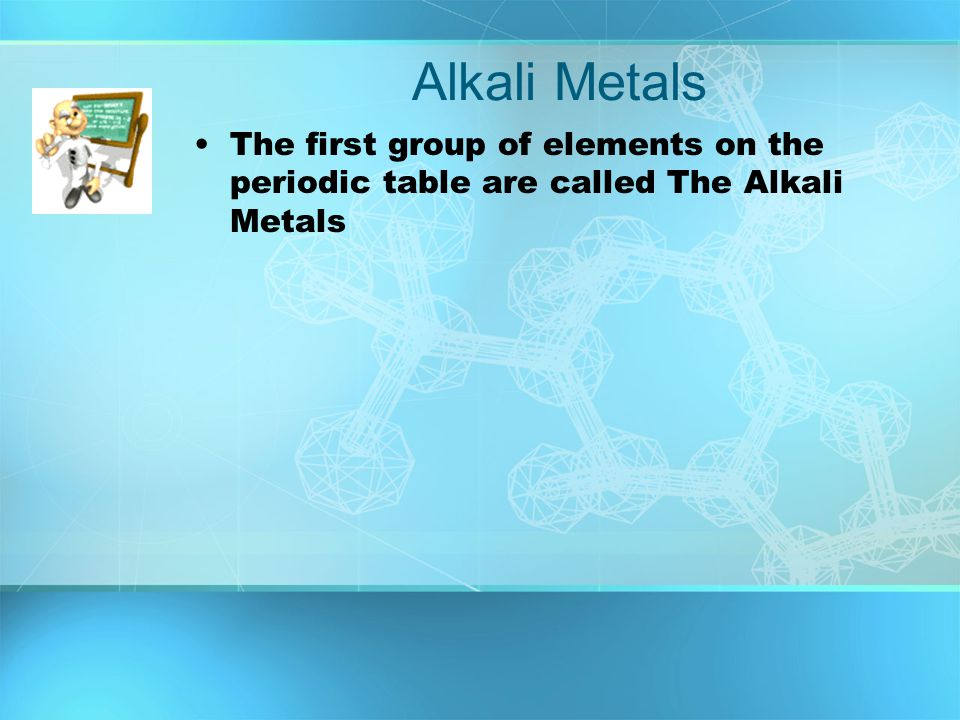 Alkali Metals The first group of elements on the periodic table are called The Alkali Metals