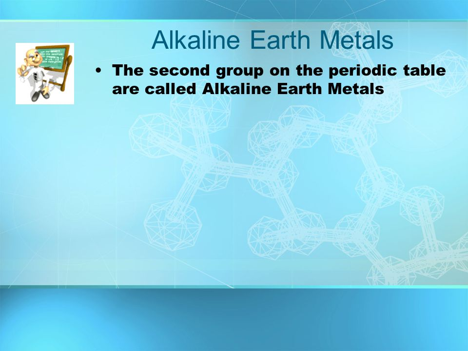 Alkaline Earth Metals The second group on the periodic table are called Alkaline Earth Metals