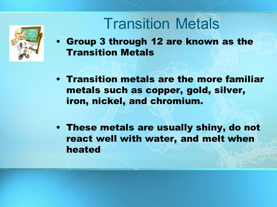 Transition Metals Group 3 through 12 are known as the Transition Metals.