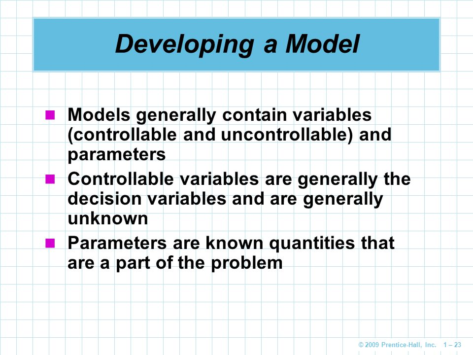 Developing a Model Models generally contain variables (controllable and uncontrollable) and parameters.