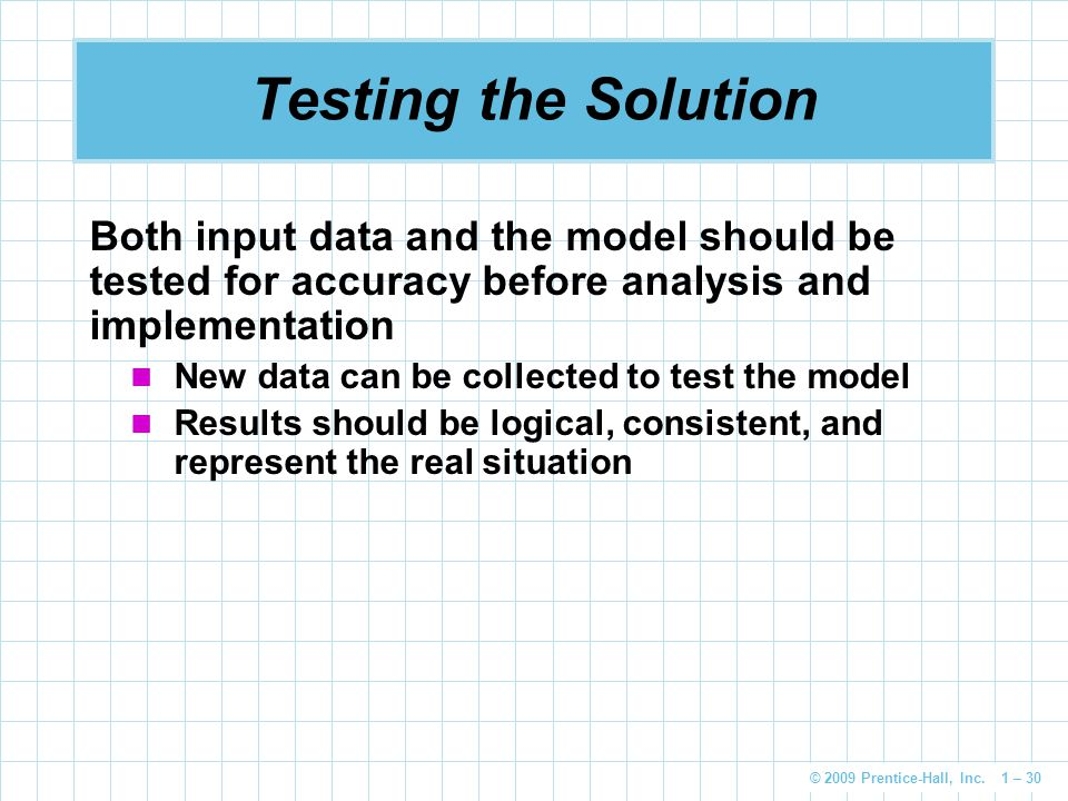 Testing the Solution Both input data and the model should be tested for accuracy before analysis and implementation.