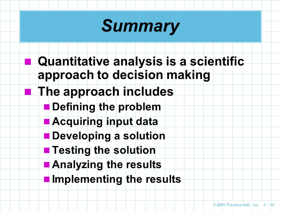 Summary Quantitative analysis is a scientific approach to decision making. The approach includes. Defining the problem.