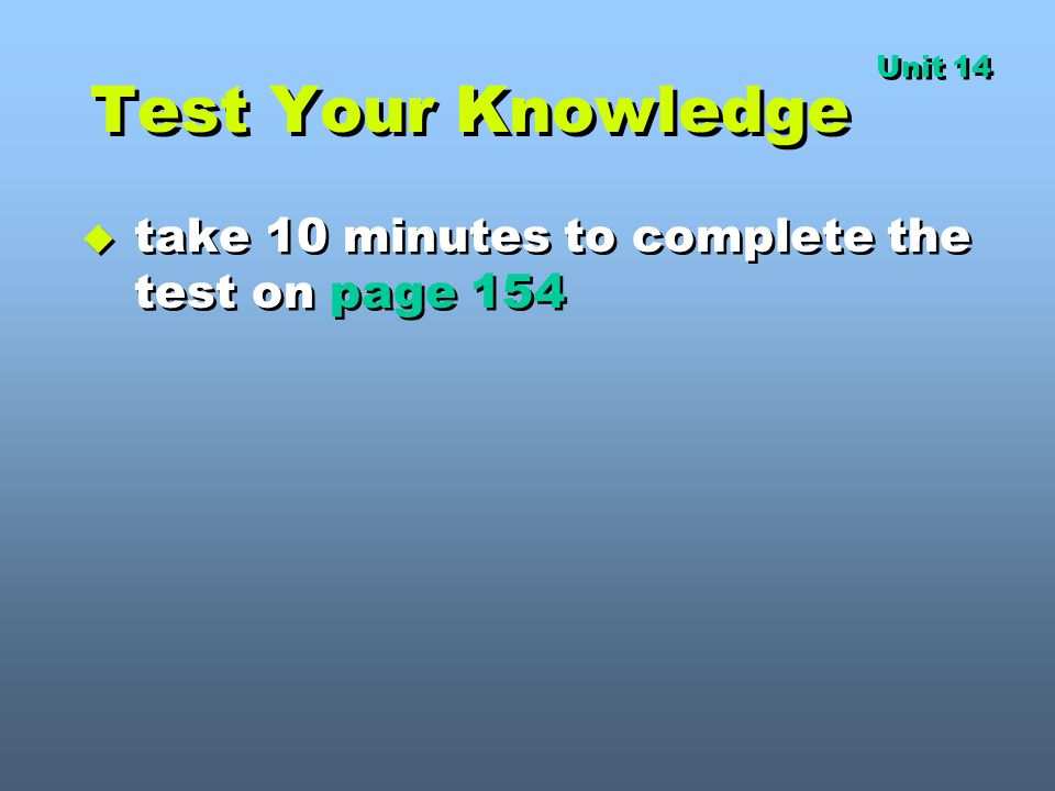 Test Your Knowledge take 10 minutes to complete the test on page 154