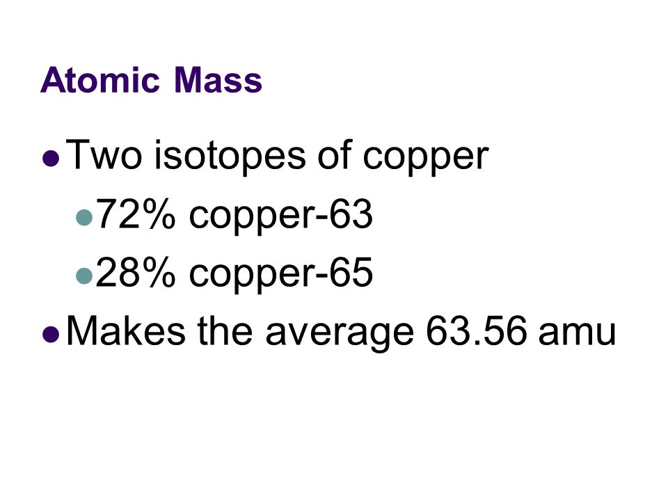 Two isotopes of copper 72% copper-63 28% copper-65