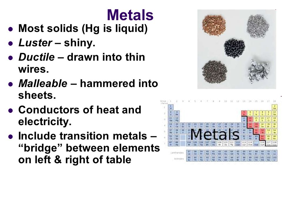 Metals Most solids (Hg is liquid) Luster – shiny.