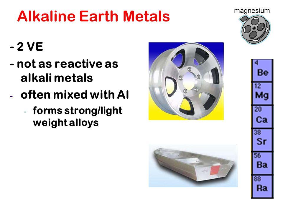 Alkaline Earth Metals - 2 VE - not as reactive as alkali metals