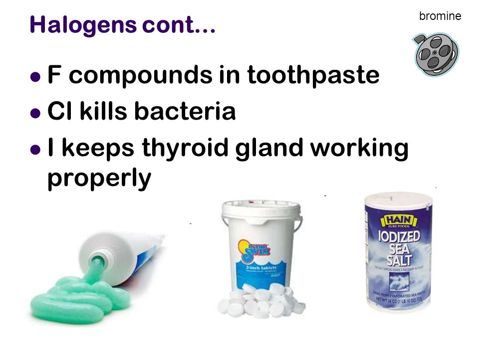 F compounds in toothpaste Cl kills bacteria