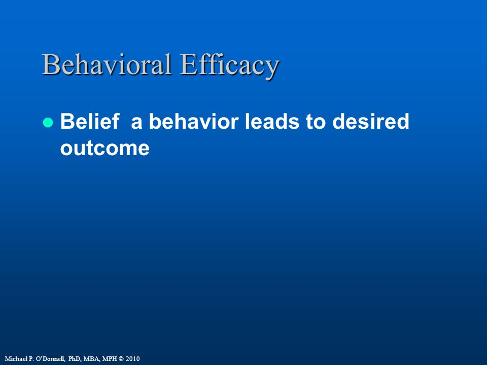 Behavioral Efficacy Belief a behavior leads to desired outcome