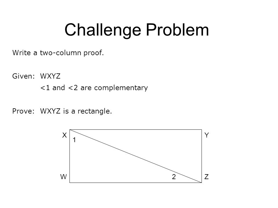 Challenge Problem Write a two-column proof. Given: WXYZ