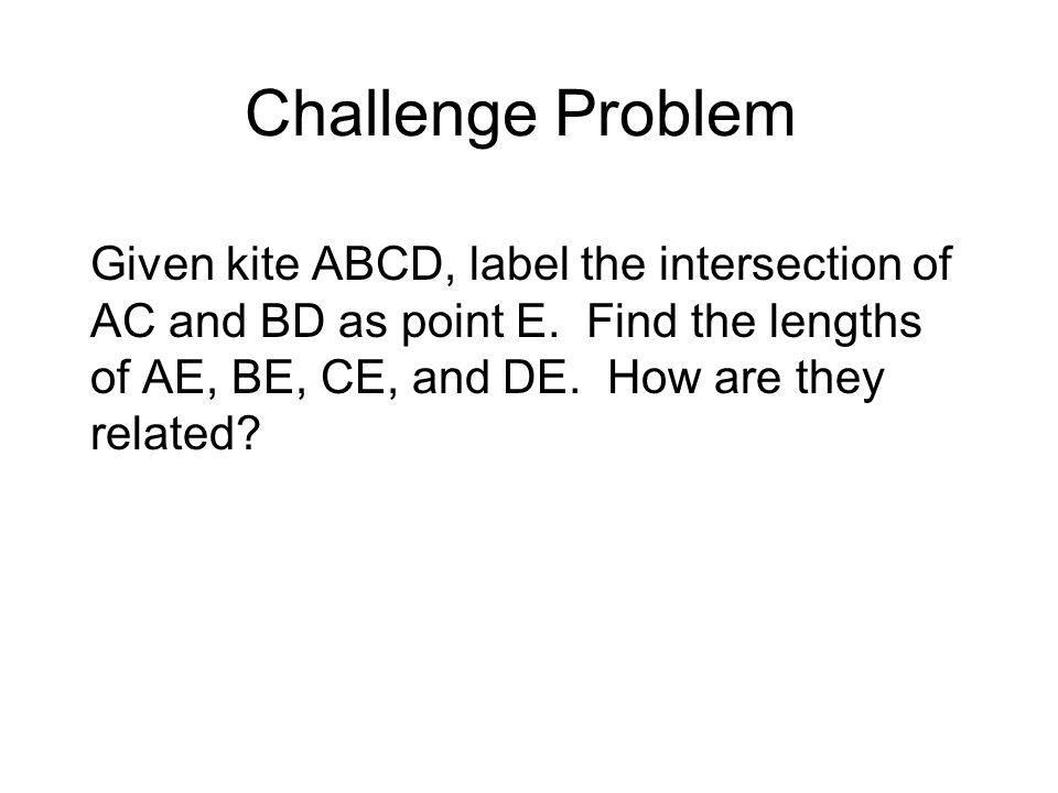 Challenge Problem Given kite ABCD, label the intersection of AC and BD as point E.