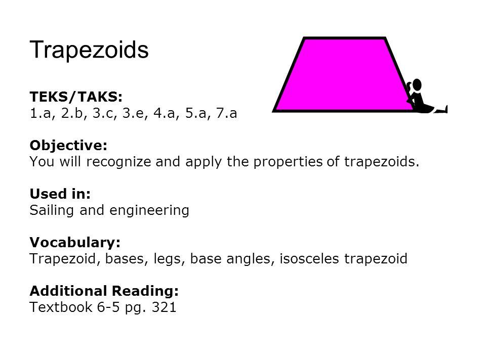 Trapezoids TEKS/TAKS: 1.a, 2.b, 3.c, 3.e, 4.a, 5.a, 7.a Objective: