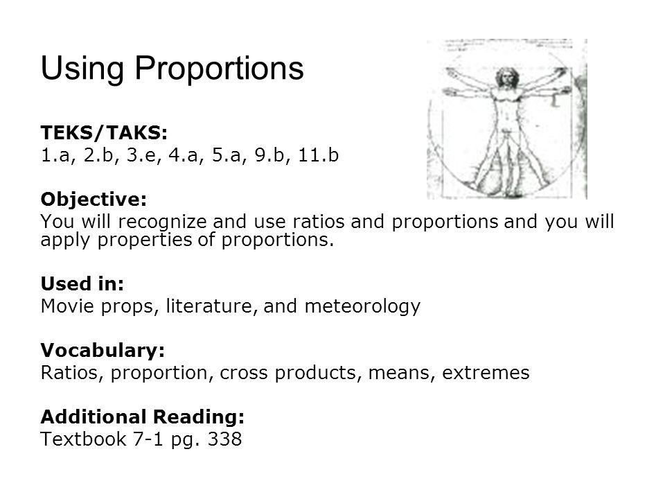 Using Proportions TEKS/TAKS: 1.a, 2.b, 3.e, 4.a, 5.a, 9.b, 11.b