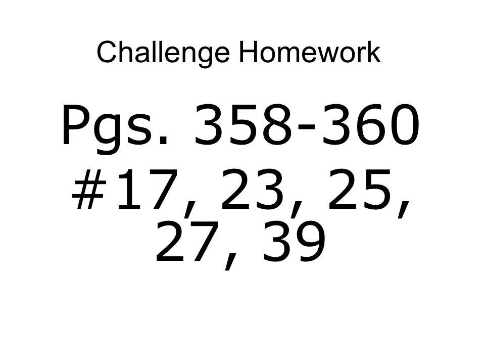 Challenge Homework Pgs. 358-360 #17, 23, 25, 27, 39