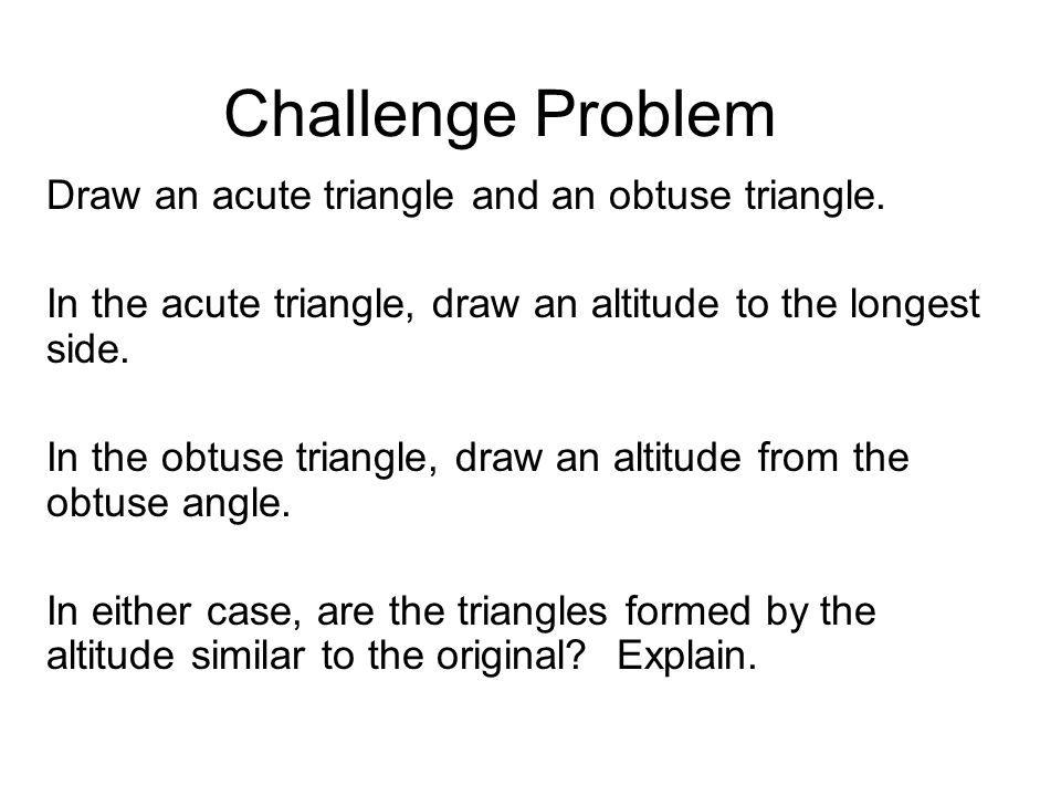 Challenge Problem Draw an acute triangle and an obtuse triangle.