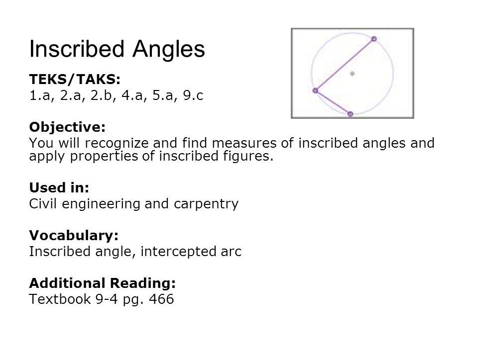 Inscribed Angles TEKS/TAKS: 1.a, 2.a, 2.b, 4.a, 5.a, 9.c Objective: