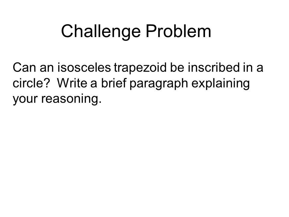 Challenge Problem Can an isosceles trapezoid be inscribed in a circle.