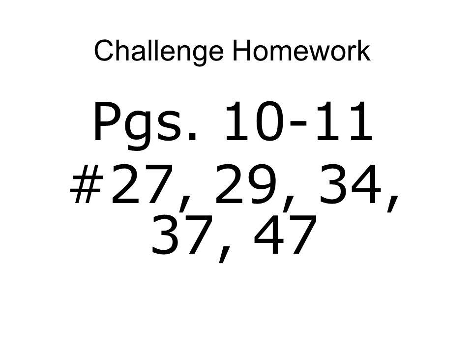 Challenge Homework Pgs. 10-11 #27, 29, 34, 37, 47