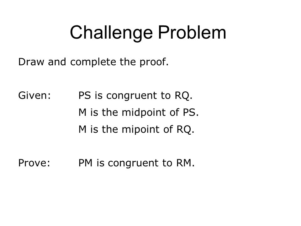 Challenge Problem Draw and complete the proof.