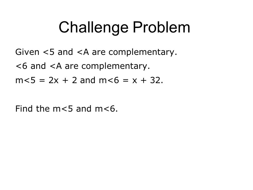 Challenge Problem Given <5 and <A are complementary.