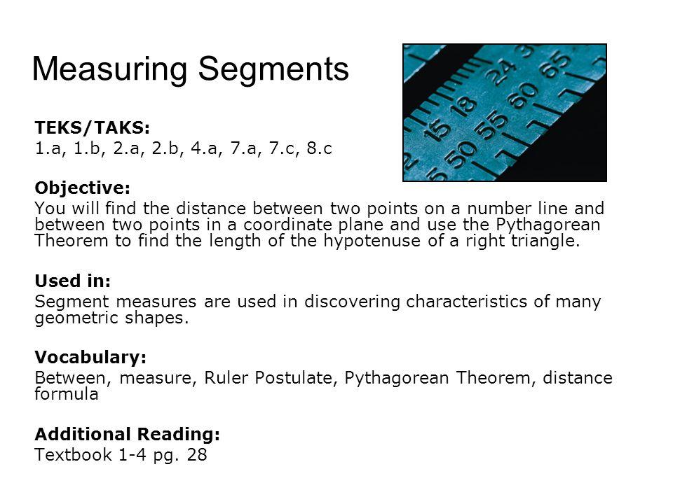 Measuring Segments TEKS/TAKS: 1.a, 1.b, 2.a, 2.b, 4.a, 7.a, 7.c, 8.c