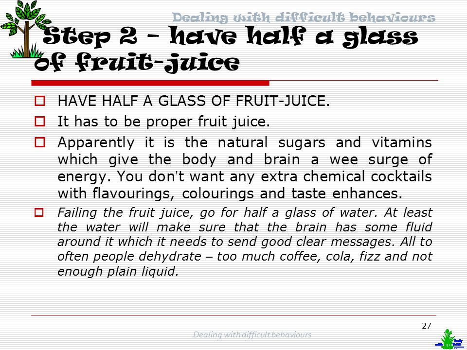 Step 2 – have half a glass of fruit-juice