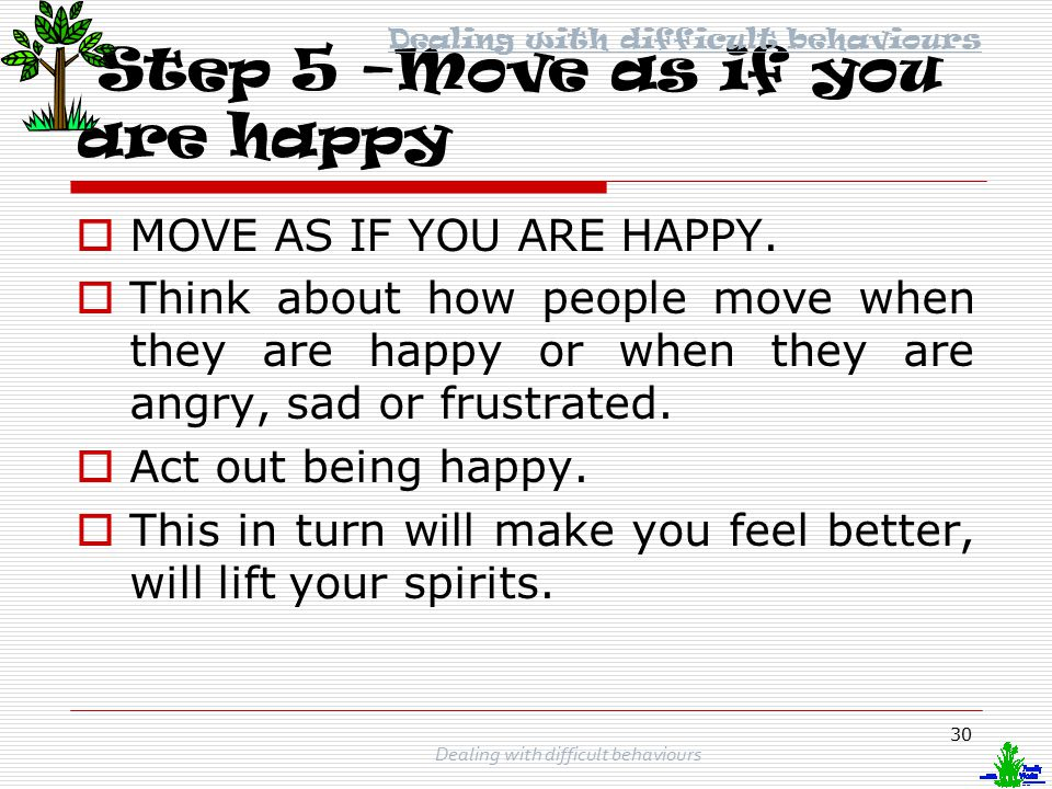 Step 5 –Move as if you are happy