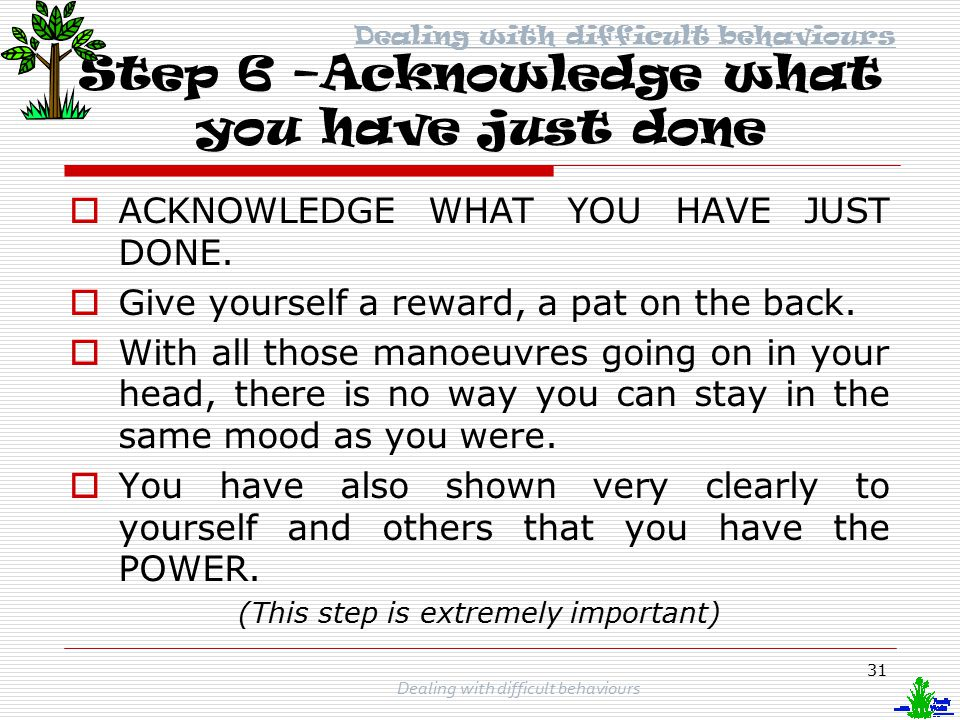 Step 6 –Acknowledge what you have just done