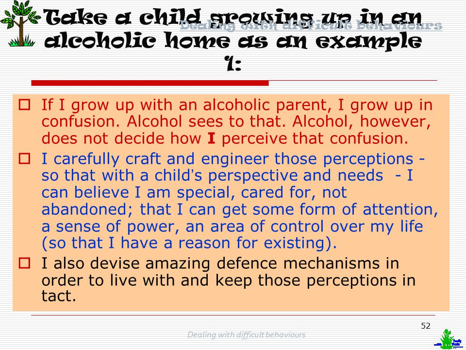 Take a child growing up in an alcoholic home as an example 1: