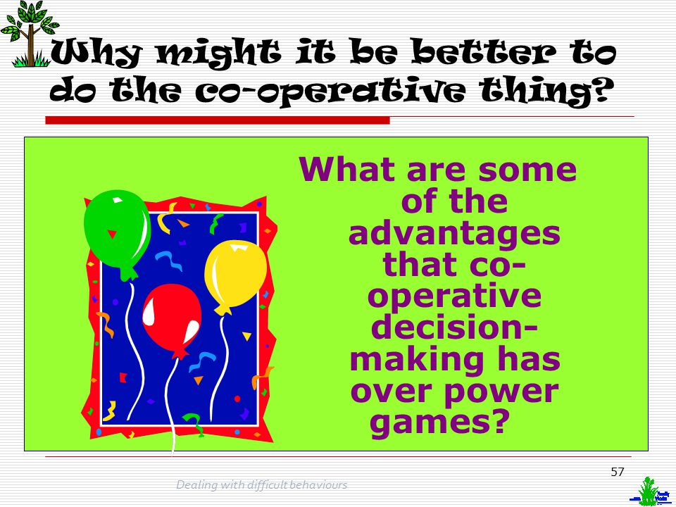 Why might it be better to do the co-operative thing