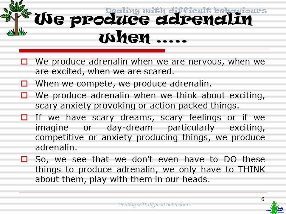 We produce adrenalin when …..