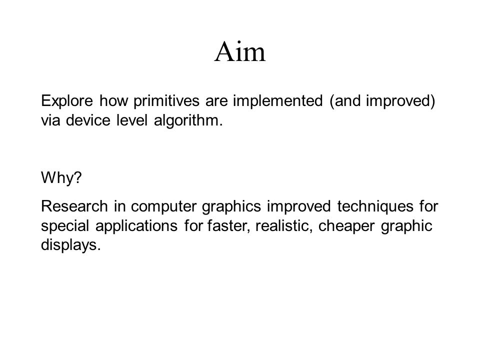 Aim Explore how primitives are implemented (and improved) via device level algorithm. Why