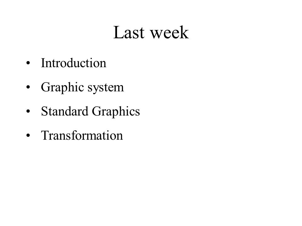 Last week Introduction Graphic system Standard Graphics Transformation