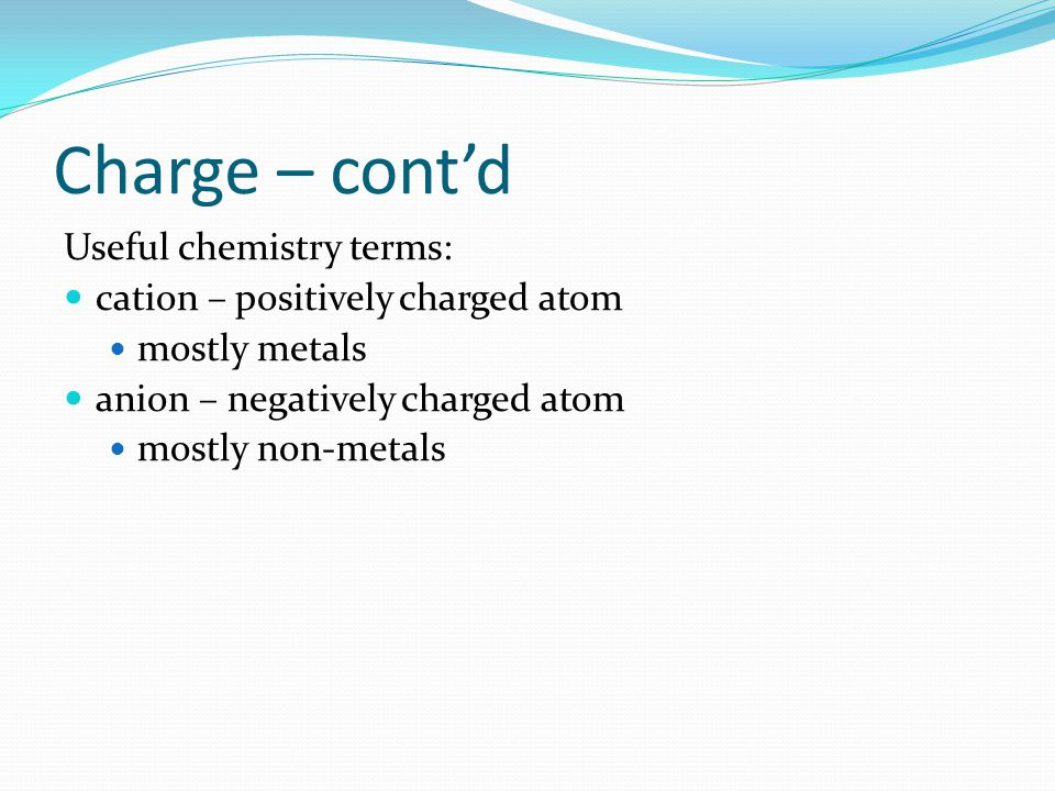 Charge – cont'd Useful chemistry terms:
