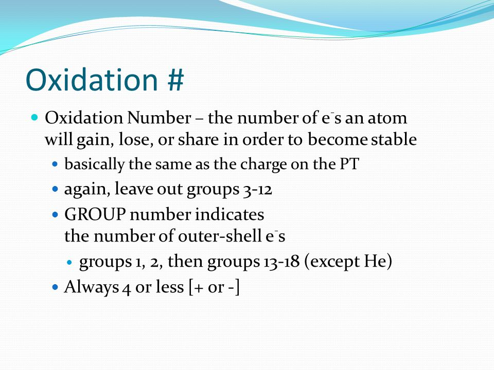 Oxidation # Oxidation Number – the number of e-s an atom will gain, lose, or share in order to become stable.