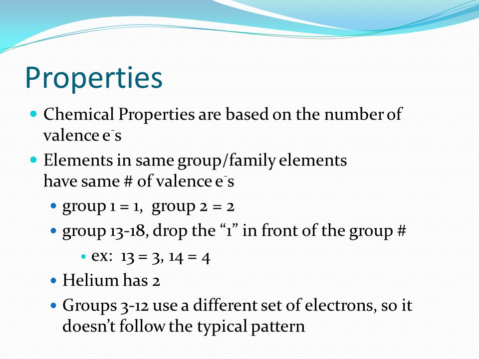 Properties Chemical Properties are based on the number of valence e-s