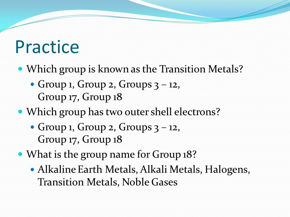 Practice Which group is known as the Transition Metals