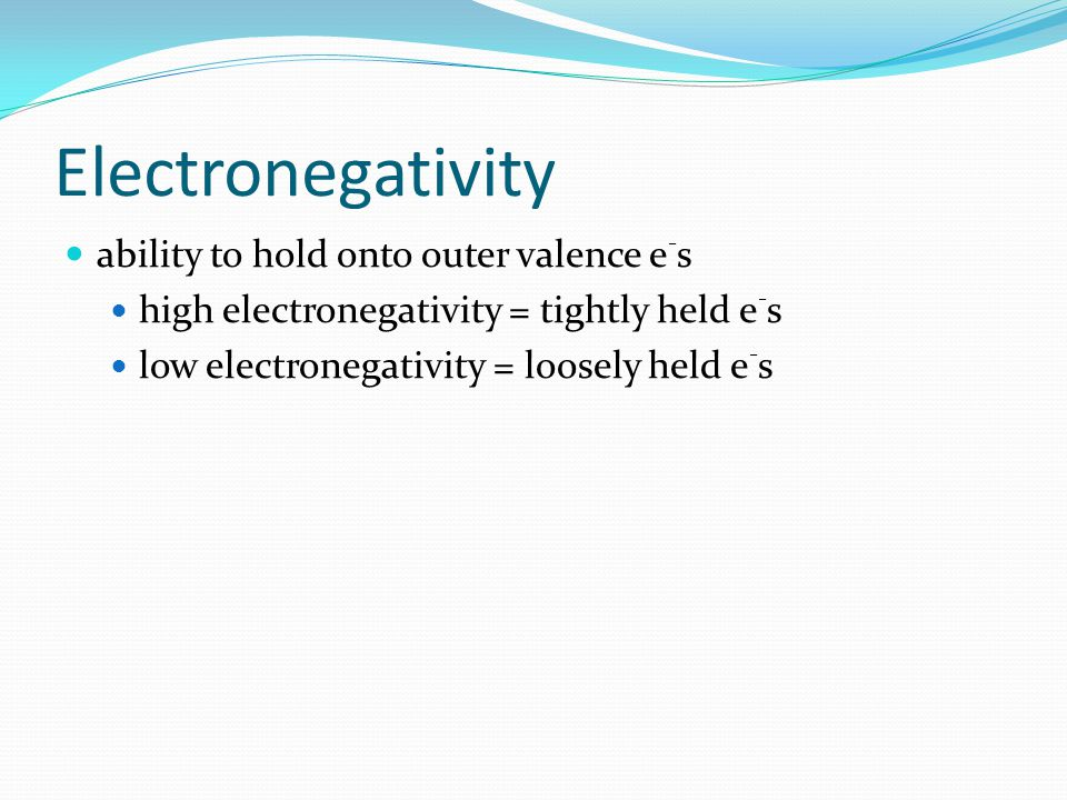 Electronegativity ability to hold onto outer valence e-s