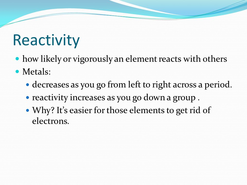 Reactivity how likely or vigorously an element reacts with others