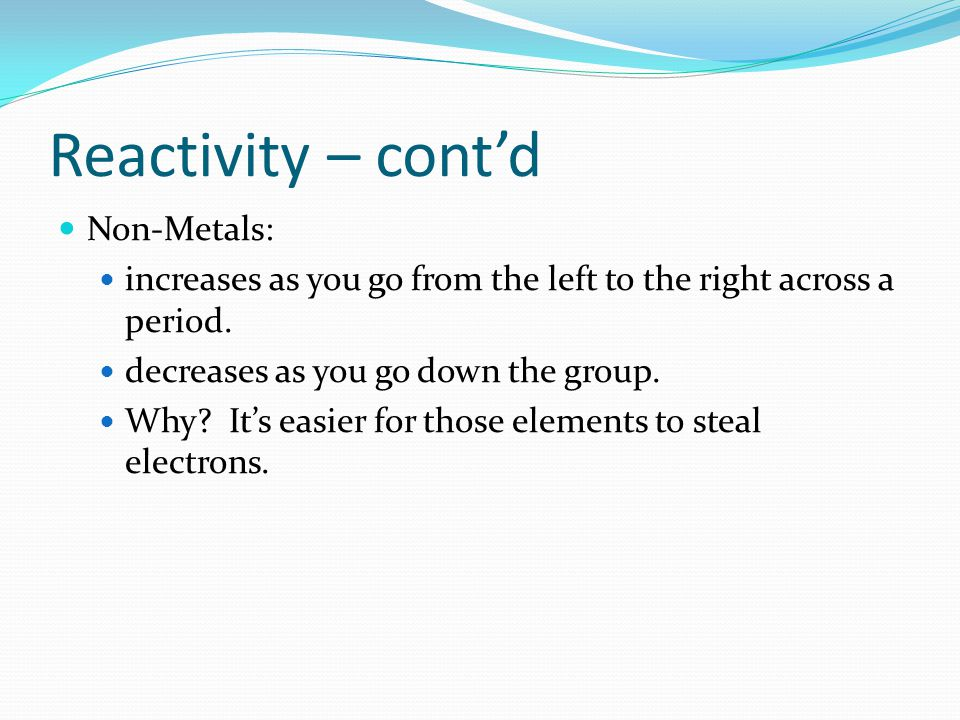 Reactivity – cont'd Non-Metals: