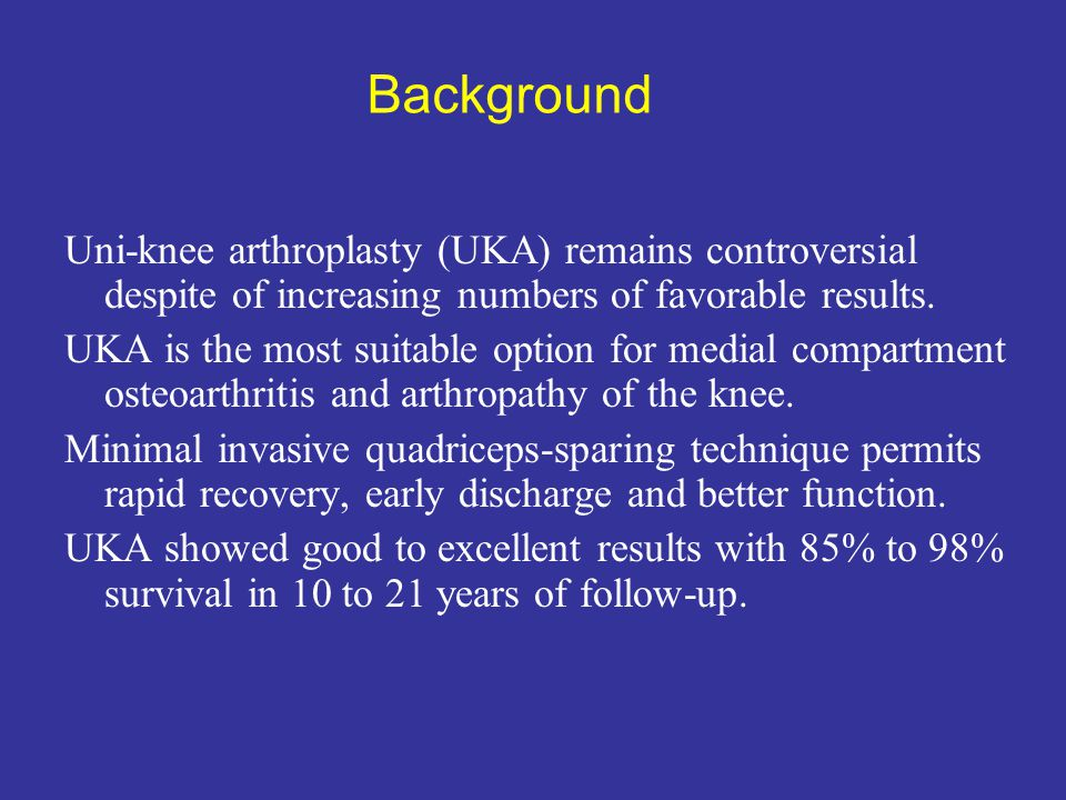 Background Uni-knee arthroplasty (UKA) remains controversial despite of increasing numbers of favorable results.