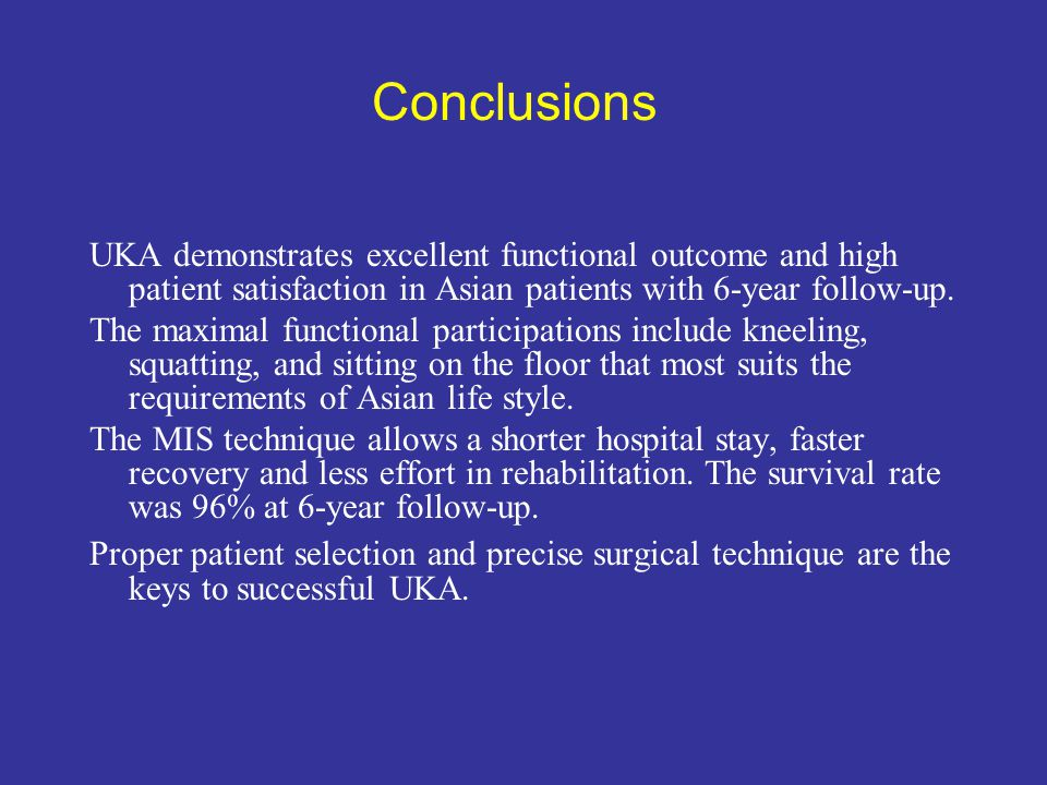 Conclusions UKA demonstrates excellent functional outcome and high patient satisfaction in Asian patients with 6-year follow-up.