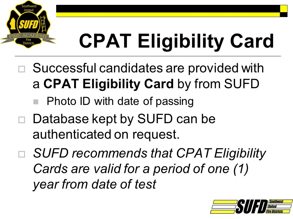 CPAT Eligibility Card Successful candidates are provided with a CPAT Eligibility Card by from SUFD.