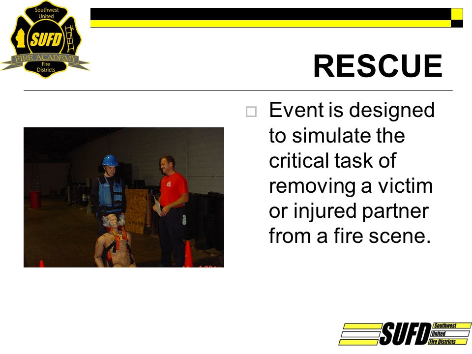 RESCUE Event is designed to simulate the critical task of removing a victim or injured partner from a fire scene.
