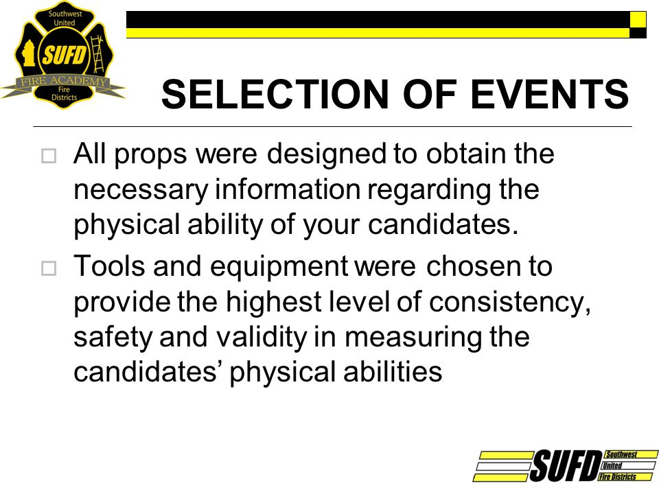 SELECTION OF EVENTS All props were designed to obtain the necessary information regarding the physical ability of your candidates.
